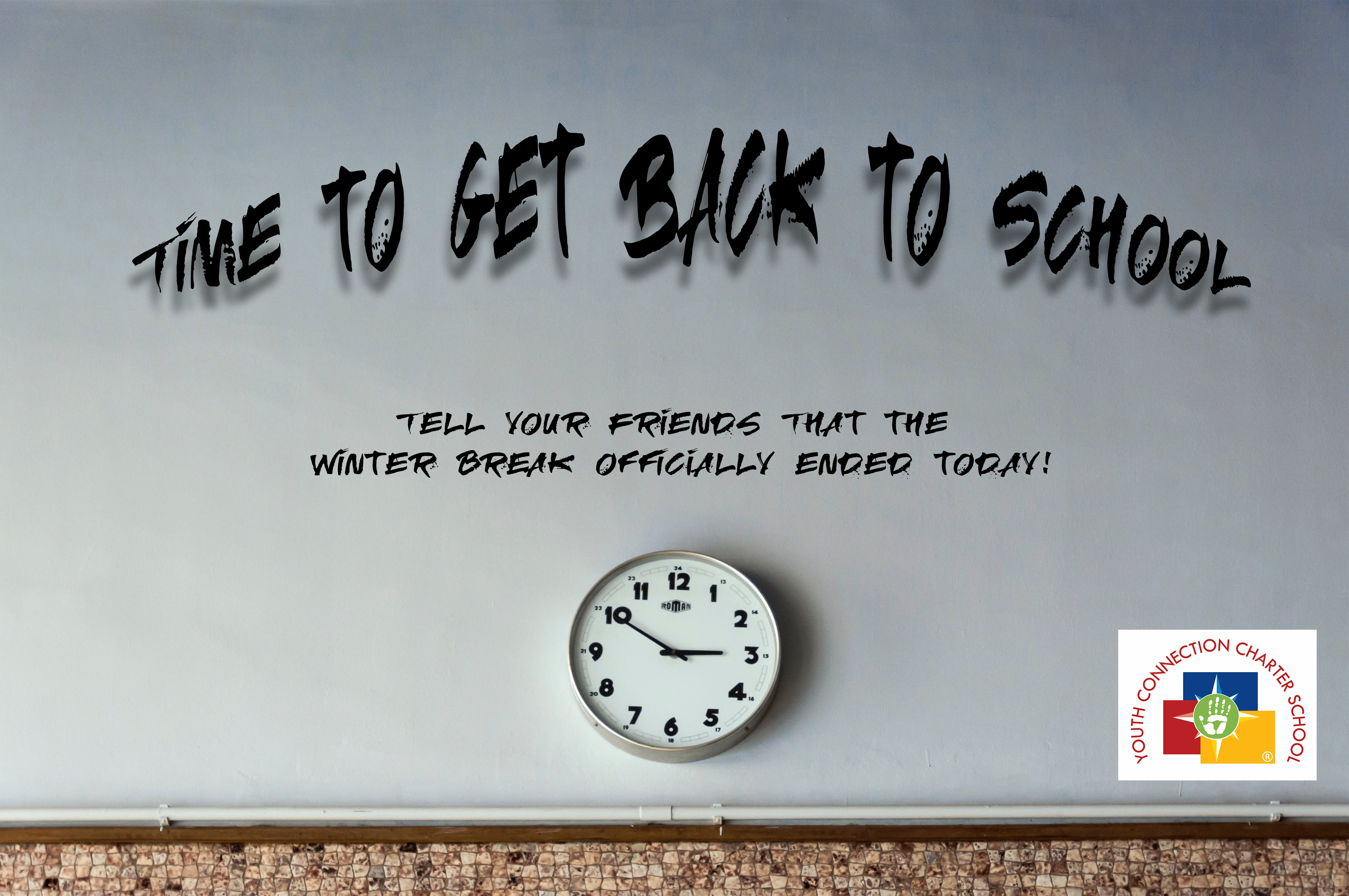Winter Break is over. It's time to come back to school!
